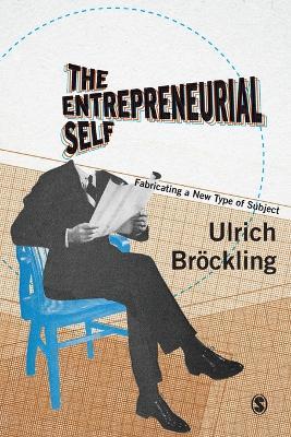 The Entrepreneurial Self by Ulrich Brockling