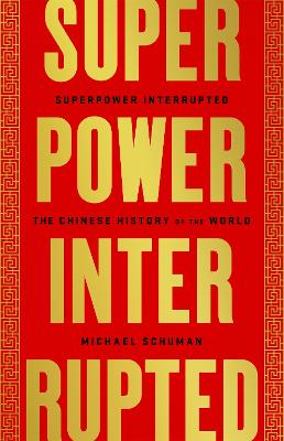 Superpower Interrupted: The Chinese History of the World by Michael Schuman