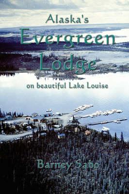 Alaska's Evergreen Lodge on Beautiful Lake Louise book