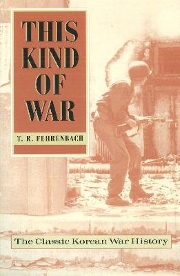 This Kind of War by T. R. Fehrenbach