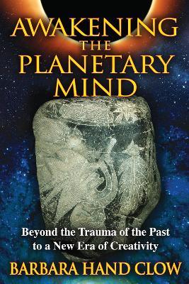 Awakening the Planetary Mind by Barbara Hand Clow