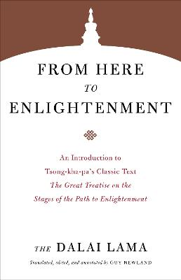 From Here to Enlightenment: An Introduction to Tsong-kha-pa's Classic Text. The Great Treatise on the Stages of the Path to Enlightenment by Dalai Lama