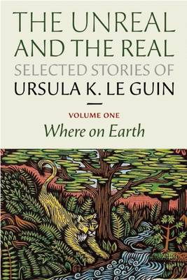 The Unreal and the Real: Selected Stories Volume One by Ursula K. Le Guin