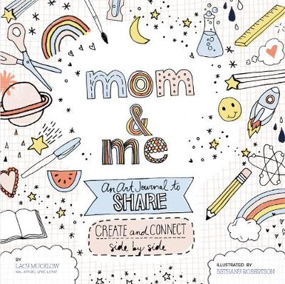 Mom and Me: An Art Journal to Share by Lacy Mucklow