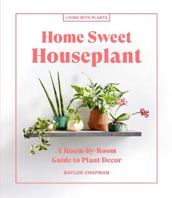 Home Sweet Houseplant: A Room-by-Room Guide to Plant Decor book