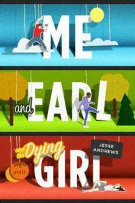 Me and Earl and the Dying Girl by Robyn Schneider