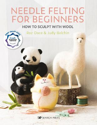 Needle Felting for Beginners: How to Sculpt with Wool by Roz Dace