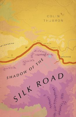 Shadow of the Silk Road: Vintage Voyages by Colin Thubron