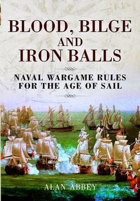Blood, Bilge and Iron Balls by Alan Abbey