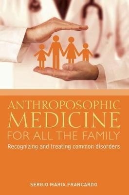 Anthroposophic Medicine for All the Family by Sergio Maria Francardo