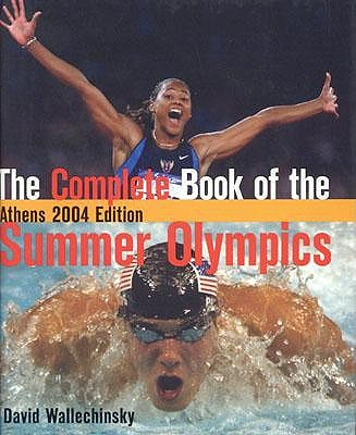 The Complete Book of the Summer Olympics: Athens 2004 by David Wallechinsky