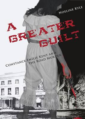 A Greater Guilt: The Constance Kent and the Road Murder Case book