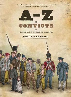 A-z Of Convicts In Van Diemen's Land by Simon Barnard