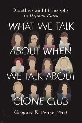 What We Talk About When We Talk About Clone Club by Gregory E. Pence