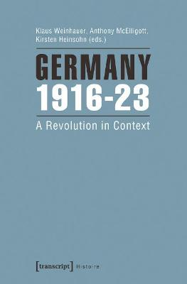 Germany 1916-23: A Revolution in Context by Klaus Weinhauer