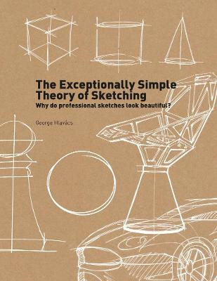 The Exceptionally Simple Theory of Sketching by George Hlavacs