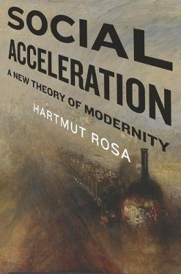 Social Acceleration: A New Theory of Modernity by Hartmut Rosa