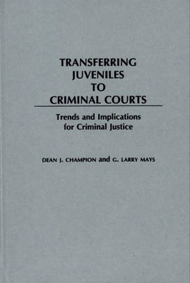 Transferring Juveniles to Criminal Courts by Dean John Champion