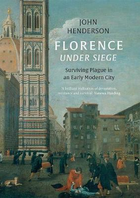 Florence Under Siege: Surviving Plague in an Early Modern City book