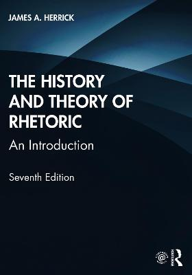 The History and Theory of Rhetoric: An Introduction by James A. Herrick