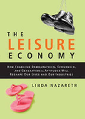 The Leisure Economy: How Changing Demographics, Economics, and Generational Attitudes Will Reshape Our Lives and Our Industries book