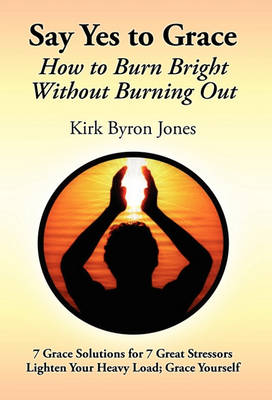 Say Yes to Grace by Kirk Byron Jones