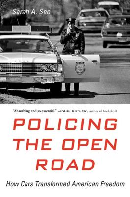 Policing the Open Road: How Cars Transformed American Freedom by Sarah A. Seo