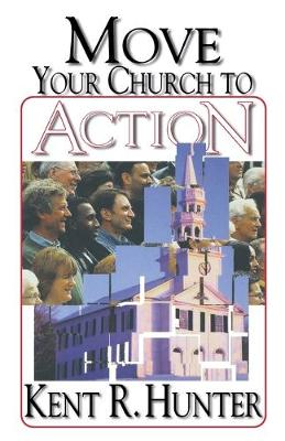 Move Your Church to Action by Kent R. Hunter