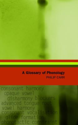 Glossary of Phonology by Philip Carr