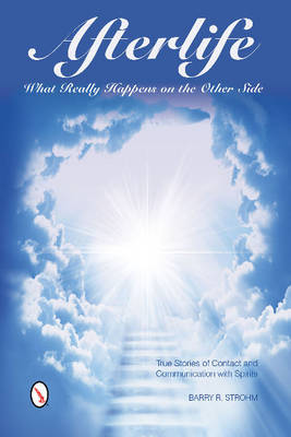 Afterlife -- What Really Happens on the Other Side by Barry R. Strohm