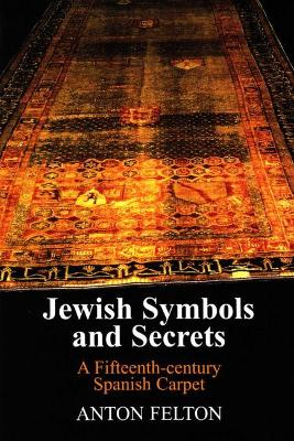 Jewish Symbols and Secrets by Anton Felton