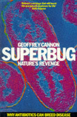 Superbug: Nature's Revenge - Why Antibiotics Can Breed Disease by Geoffrey Cannon