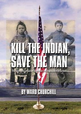 Kill the Indian, Save the Man by Ward Churchill