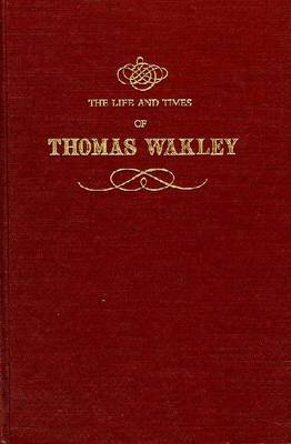 The Life and Times of Thomas Wakley by