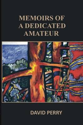 Memoirs of a Dedicated Amateur by David Perry