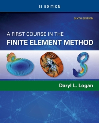 A First Course in the Finite Element Method, SI Edition by Daryl Logan