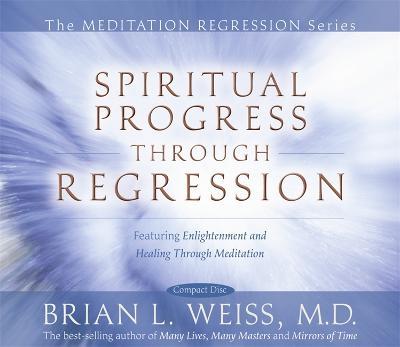 Spiritual Progress Through Regression by Dr. Brian L. Weiss