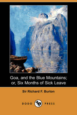 Goa, and the Blue Mountains; Or, Six Months of Sick Leave (Dodo Press) by Richard F Burton