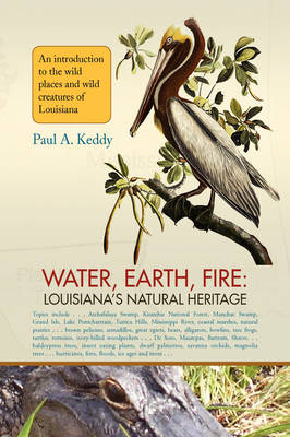 Water, Earth, Fire: Louisiana's Natural Heritage by Paul Keddy