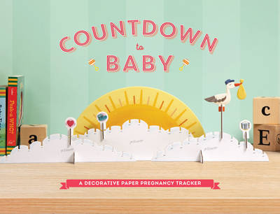 Countdown to Baby: A Decorative Paper Pregnancy Tracker by Chronicle Books