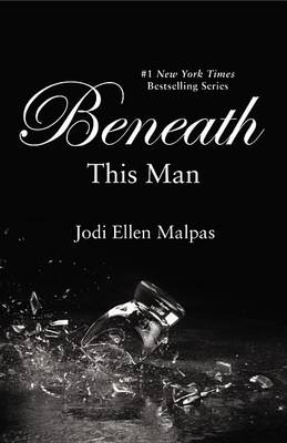 Beneath This Man by Jodi Ellen Malpas