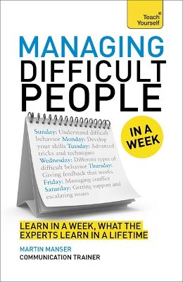 Managing Difficult People in a Week by David Cotton