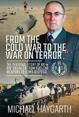 From the Cold War to the War on Terror: The Personal Story of an RAF Engineer from Nuclear Weapons to Bomb Disposal book