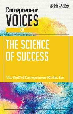 Entrepreneur Voices on the Science of Success by Inc. The Staff of Entrepreneur Media