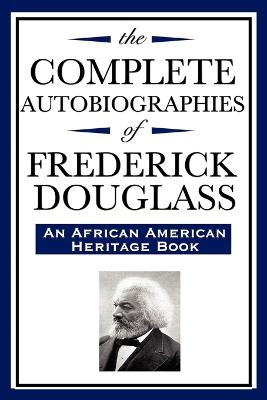 The Complete Autobiographies of Frederick Douglas (an African American Heritage Book) by Frederick Douglass