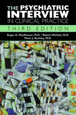 The Psychiatric Interview in Clinical Practice by Roger A. MacKinnon