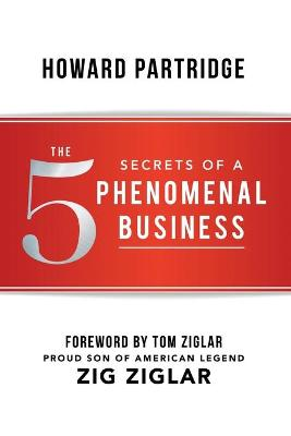 The 5 Secrets of a Phenomenal Business by Howard Partridge