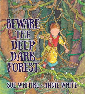 Beware the Deep Dark Forest by Sue Whiting