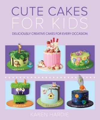 Cute Cakes for Kids by Karen Hardie