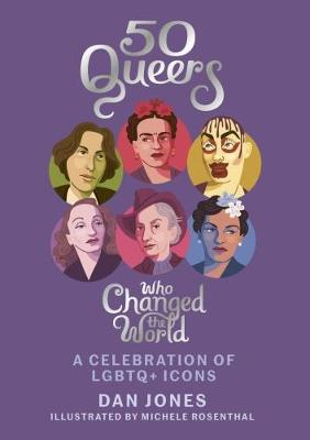 50 Queers Who Changed the World by Dan Jones